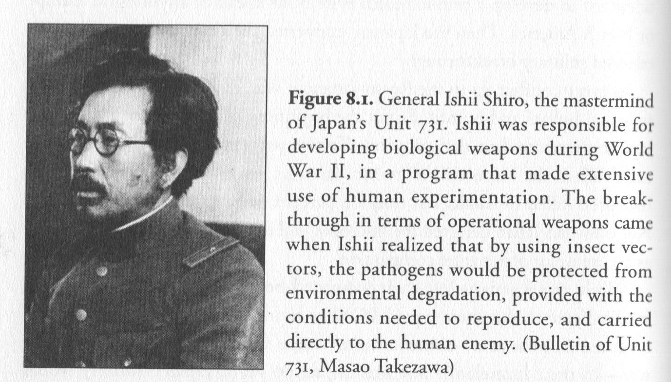Ishii Shiro was the leader of Japan's infamous Unit 731, which conducted biological warfare experiments and autopsies on live prisoners. This photo is from the book Six-Legged Soldiers: Using Insects as Weapons of War, by Jeffrey Lockwood.