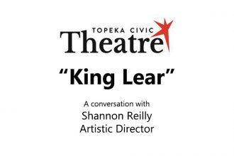 "Topeka Civic Theatre's Production of ""King Lear"""